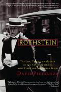 Rothstein The Life, Times and Murder of the Criminal Genius Who Fixed the 1919 World Series