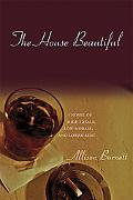 House Beautiful A Novel of High Ideals, Low Morals, and Lower Rent