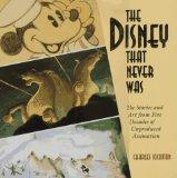 Disney That Never Was: The Stories and Art from Five Decades of Unproduced Animation - Charl...