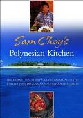 Sam Choy's Polynesian Kitchen More Than 150 Authentic Dishes from One of the World's Most De...