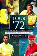 Tour '72 Nicklaus, Palmer, Player, Trevino  The Story of One Great Season