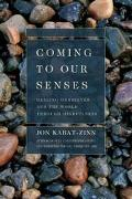 Coming to Our Senses Healing Ourselves and the World Through Mindfulness