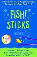 Fish! Sticks A Remarkable Way to Adapt to Changing Times and Keep Your Work Fresh