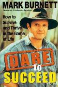 Dare to Succeed How to Survive and Thrive in the Game of Life