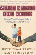 What About the Kids? Raising Your Children Before, During, and After Divorce