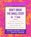 Don't Sweat the Small Stuff in Love Simple Ways to Nurture and Strengthen Your Relationships...