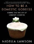 How to Be a Domestic Goddess Baking and the Art of Comfort Cooking