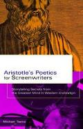 Aristotle's Poetics for Screenwriters Storytelling Secrets from the Greatest Mind in Western...