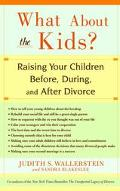 What About the Kids Raising Your Children Before, During, and After Divorce