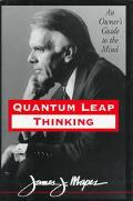 Quantum Leap Thinking: An Owner's Guide to the Mind - James Mapes - Hardcover