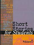 Short Stories for Students Presenting Analusis, Context and Criticism on Commonly Studied Sh...