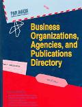 Business Organizations Agencies and Publications Directory A Guide to More Than 40,000 New a...