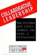 Collaborative Leadership How Citizens and Civic Leaders Can Make a Difference