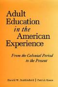 Adult Education in the American Experience From the Colonial Period to the Present