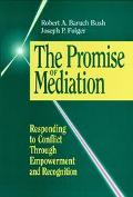 Promise of Mediation: Responding to Conflict through Empowerment and Recognition