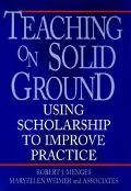 Teaching on Solid Ground Using Scholarship to Improve Practice