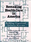Remaking Health Care in America