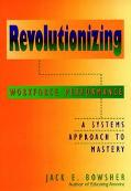 Revolutionizing Workforce Performance A Systems Approach to Mastery