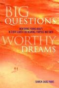 Big Questions, Worthy Dreams Mentoring Young Adults in Their Search for Meaning, Purpose, an...
