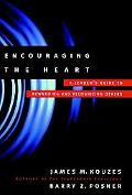 Encouraging the Heart A Leader's Guide to Rewarding and Recognizing Others