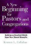 New Beginning for Pastors and Congregations Building an Excellent Match upon Your Shared Str...