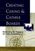 Creating Carings & Capable Boards Reclaiming the Passion for Active Trusteeship