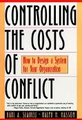 Controlling the Costs of Conflict How to Design a System for Your Organization