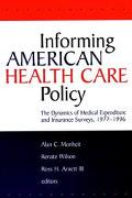 Informing American Health Care Policy The Dynamics of Medical Expenditure and Insurance Surv...