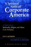 Spiritual Audit of Corporate America A Hard Look at Spirituality, Religion, and Values in th...