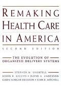 Remaking Health Care in America The Evolution of Organized Delivery Systems