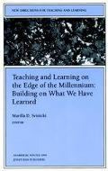 Teaching and Learning on the Edge of the Millennium Building on What We Have Learned