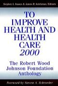 To Improve Health and Health Care 2000 The Robert Wood Johnson Foundation Anthology