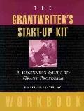Grantwriter's Start-Up Kit Workbook A Beginner's Guide to Grant Proposals
