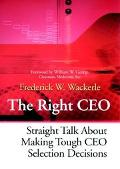 Right Ceo Straight Talk About Making Tough Ceo Selection Decisions