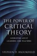 Power Of Critical Theory Liberating Adult Learning And Teaching