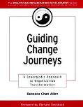 Guiding Change Journeys A Synergistic Approach to Organization Transformation
