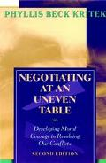Negotiating at an Uneven Table Developing Moral Courage in Resolving Our Conflicts