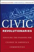 Civic Revolutionaries Igniting the Passion for Change in America's Communities