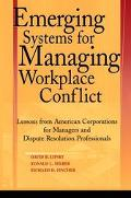 Emerging Systems for Managing Workplace Conflict Lessons from American Corporations for Mana...