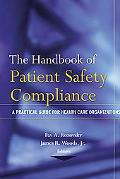 Handbook of Patient Safety Compliance A Practical Guide for Health Care Organizations