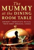 Mummy at the Dining Room Table Eminent Therapists Reveal Their Most Unusual Cases and What T...