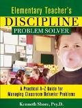 Elementary Teacher's Discipline Problem Solver A Practical A-Z Guide for Managing Classroom ...