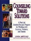 Counseling Toward Solutions A Practical Solution-Focused Program for Working With Students, ...