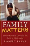 Family Matters How Schools Can Cope With the Crisis in Childrearing