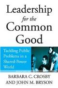Leadership For The Common Good Tackling Public Problems In A Shared-Power World