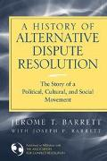 History of Alternative Dispute Resolution The Story of a Political, Cultural, and Social Mov...