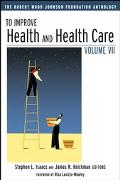 To Improve Health and Health Care The Robert Wood Johnson Foundation Anthology