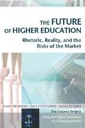 Future of Higher Education Rhetoric, Reality, and the Risks of the Market