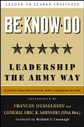 Be, Know, Do Leadership the Army Way (Adapted from the Official Army Leadership Manual)