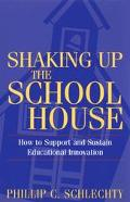 Shaking Up the Schoolhouse How to Support and Sustain Educational Innovation